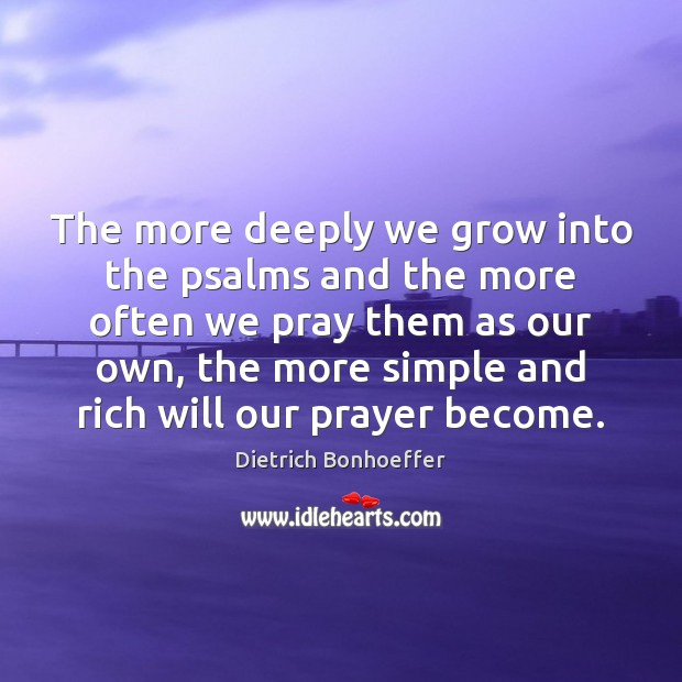 The more deeply we grow into the psalms and the more often Dietrich Bonhoeffer Picture Quote