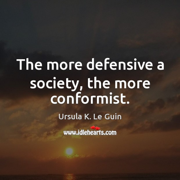 Image, The more defensive a society, the more conformist.