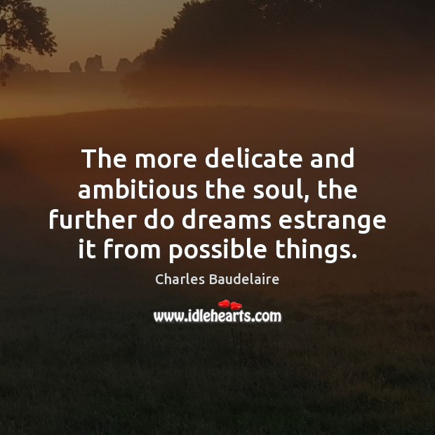 The more delicate and ambitious the soul, the further do dreams estrange Image