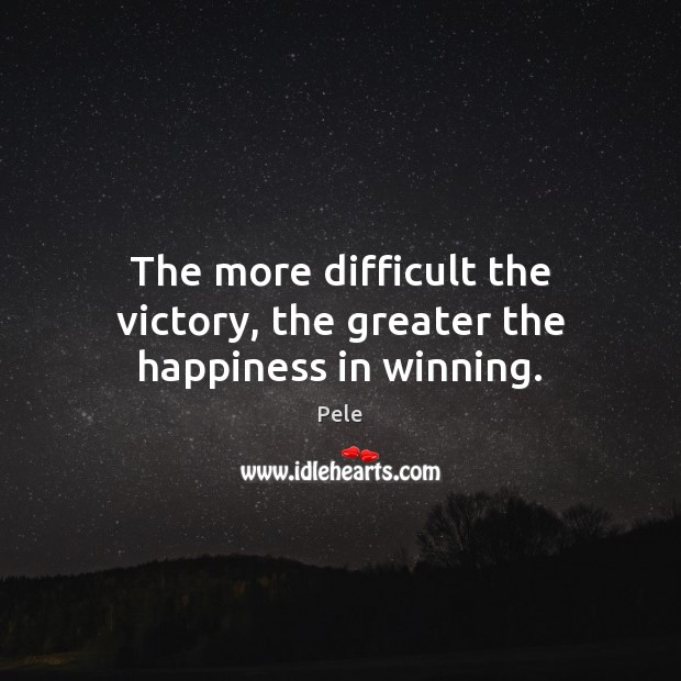 Image, The more difficult the victory, the greater the happiness in winning.