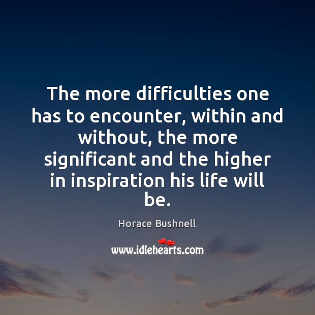 The more difficulties one has to encounter, within and without, the more Image