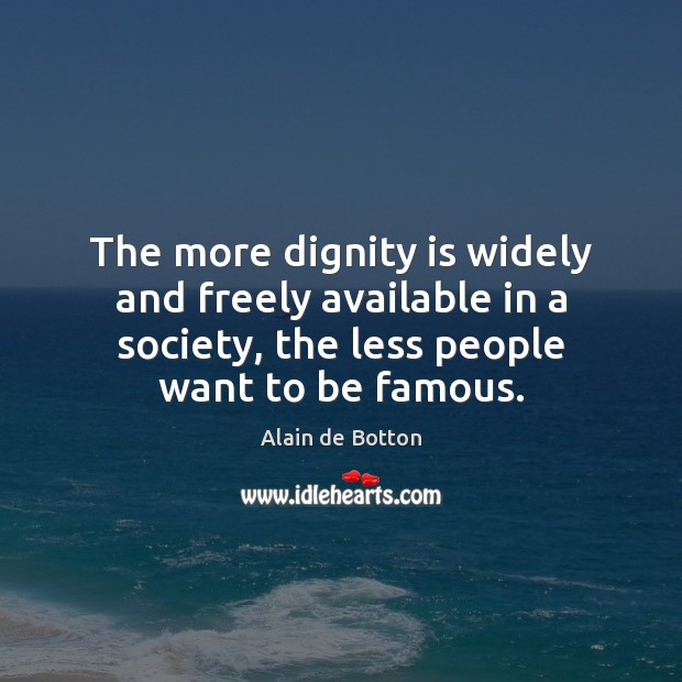 The more dignity is widely and freely available in a society, the Dignity Quotes Image
