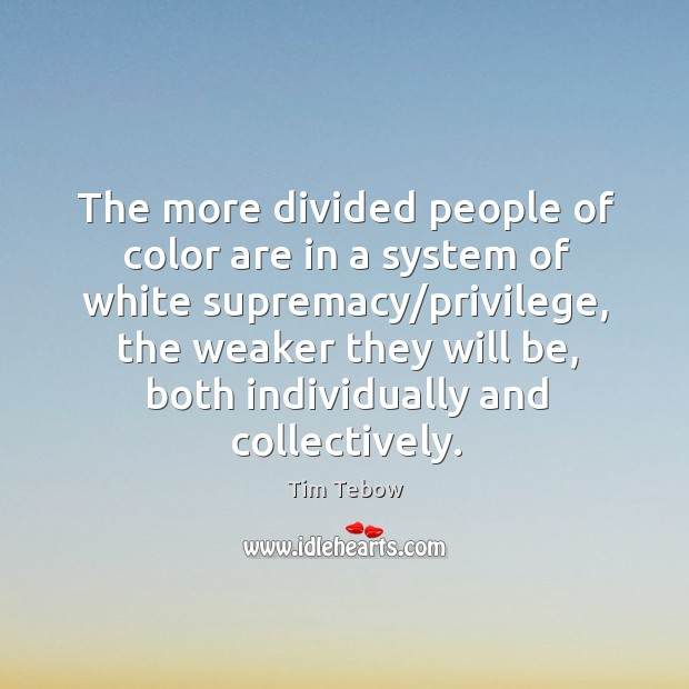 The more divided people of color are in a system of white Image