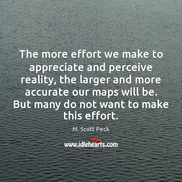 The more effort we make to appreciate and perceive reality, the larger Image
