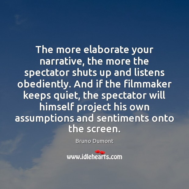 The more elaborate your narrative, the more the spectator shuts up and Image