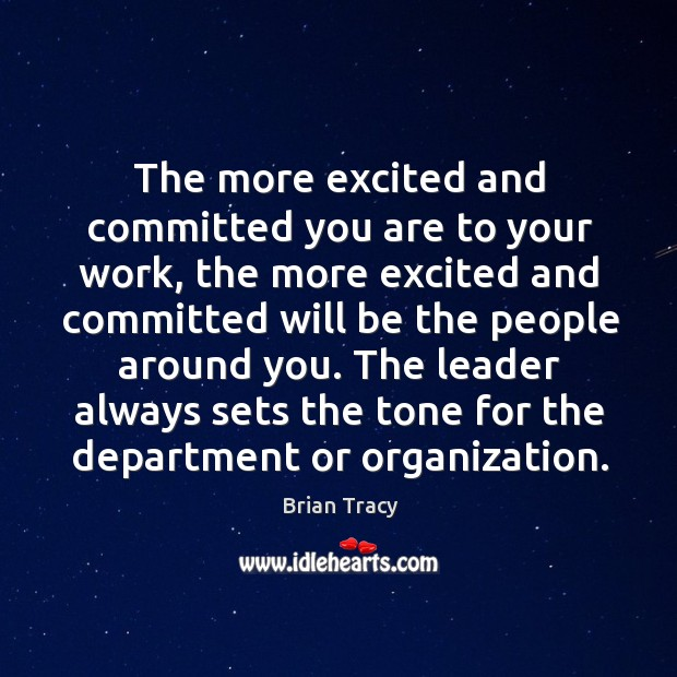The more excited and committed you are to your work, the more Image