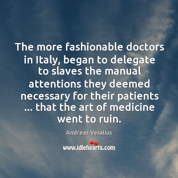 Image, The more fashionable doctors in Italy, began to delegate to slaves the