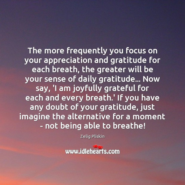 Image, The more frequently you focus on your appreciation and gratitude for each
