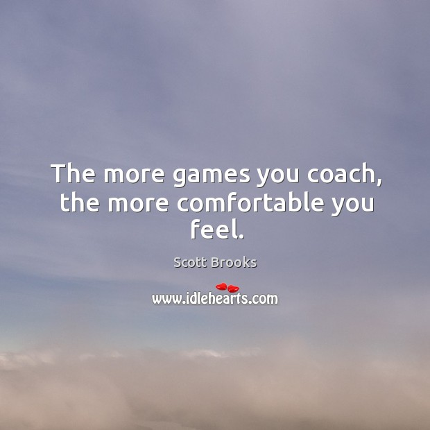 The more games you coach, the more comfortable you feel. Image