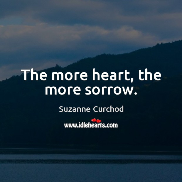 The more heart, the more sorrow. Suzanne Curchod Picture Quote