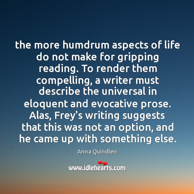 The more humdrum aspects of life do not make for gripping reading. Image