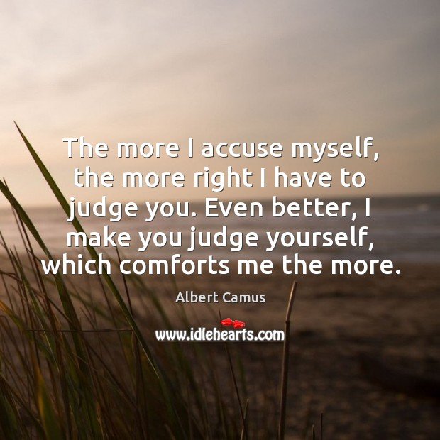 Image, The more I accuse myself, the more right I have to judge