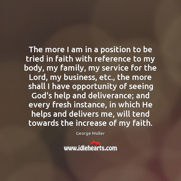 The more I am in a position to be tried in faith Image