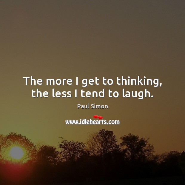 The more I get to thinking, the less I tend to laugh. Image