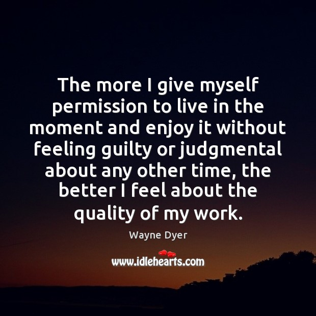 Image, The more I give myself permission to live in the moment and