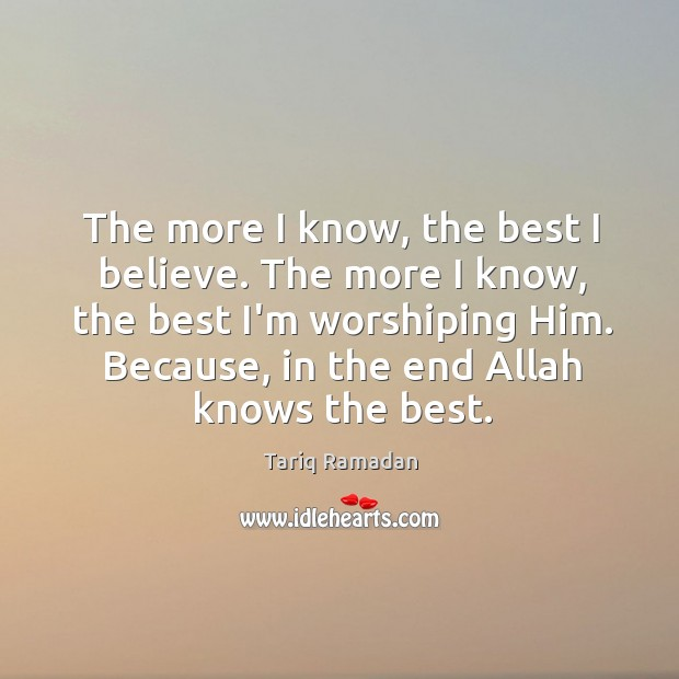 The more I know, the best I believe. The more I know, Image