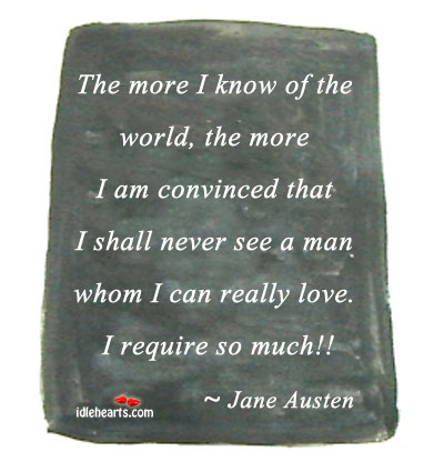 The More I Know Of The World, The More I Am…