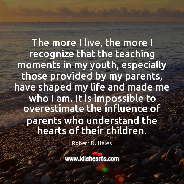 The more I live, the more I recognize that the teaching moments Image