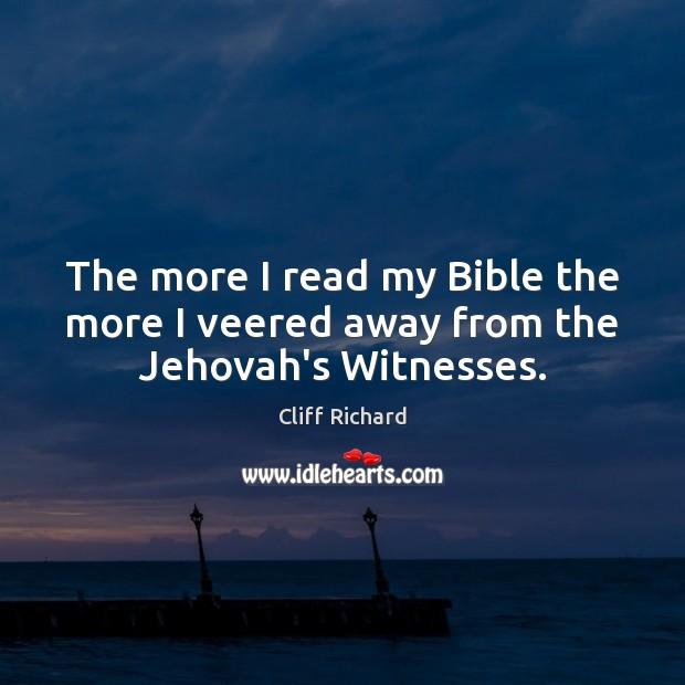 The more I read my Bible the more I veered away from the Jehovah's Witnesses. Image