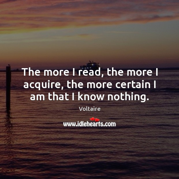 Image, The more I read, the more I acquire, the more certain I am that I know nothing.