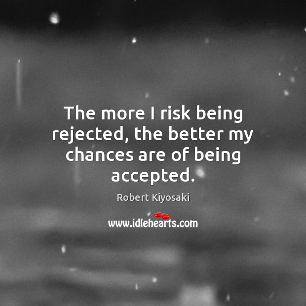 Image, The more I risk being rejected, the better my chances are of being accepted.