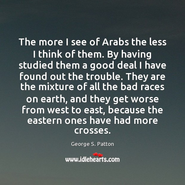 Image, The more I see of Arabs the less I think of them.