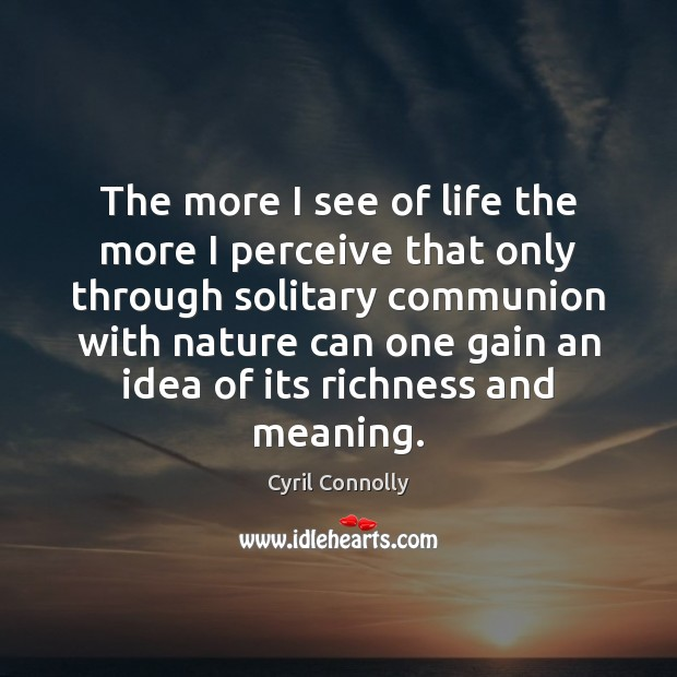 The more I see of life the more I perceive that only Cyril Connolly Picture Quote