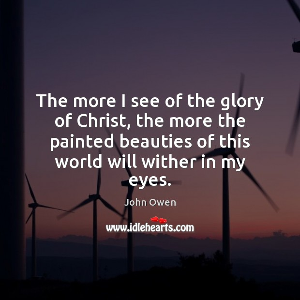 The more I see of the glory of Christ, the more the John Owen Picture Quote