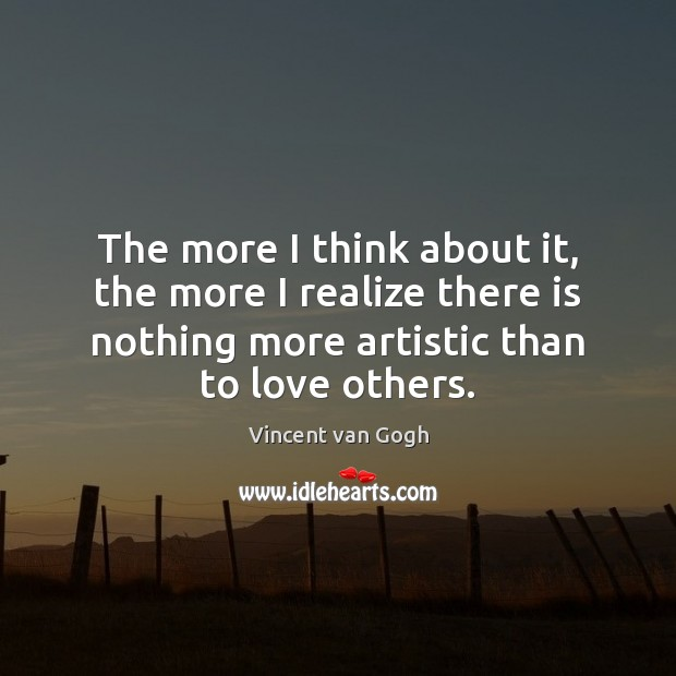 The more I think about it, the more I realize there is Vincent van Gogh Picture Quote