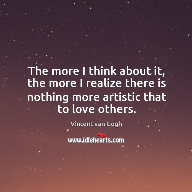 The more I think about it, the more I realize there is nothing more artistic that to love others. Image