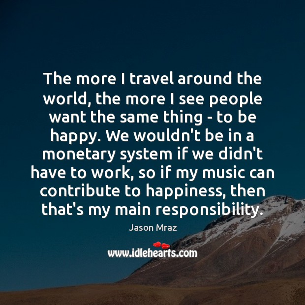 The more I travel around the world, the more I see people Image