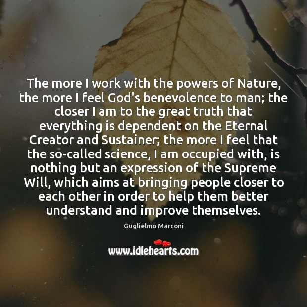 The more I work with the powers of Nature, the more I Image