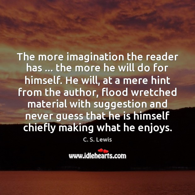 Image, The more imagination the reader has … the more he will do for
