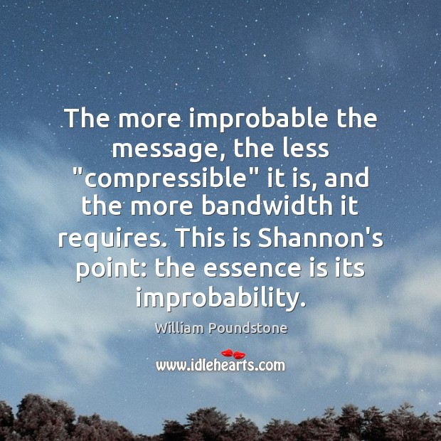 "Image, The more improbable the message, the less ""compressible"" it is, and the"