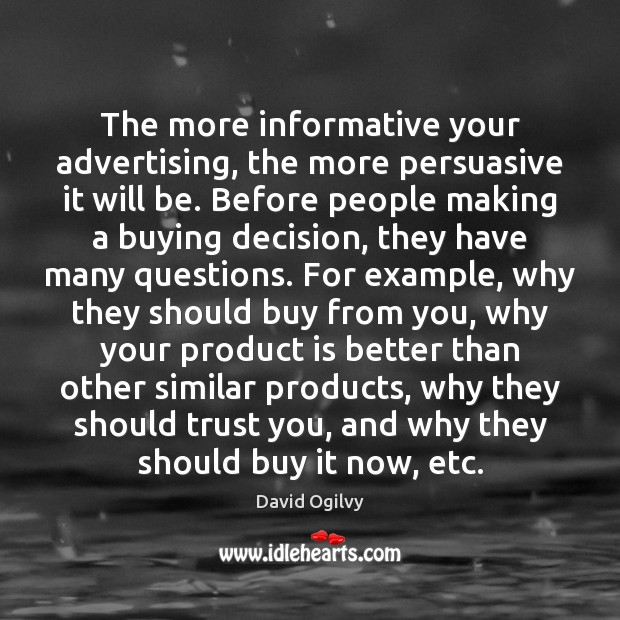 The more informative your advertising, the more persuasive it will be. Image