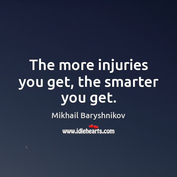 The more injuries you get, the smarter you get. Image