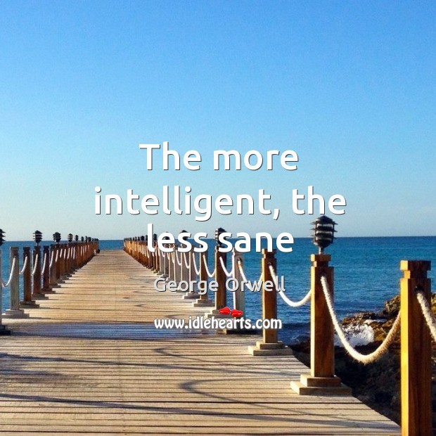 The more intelligent, the less sane Image