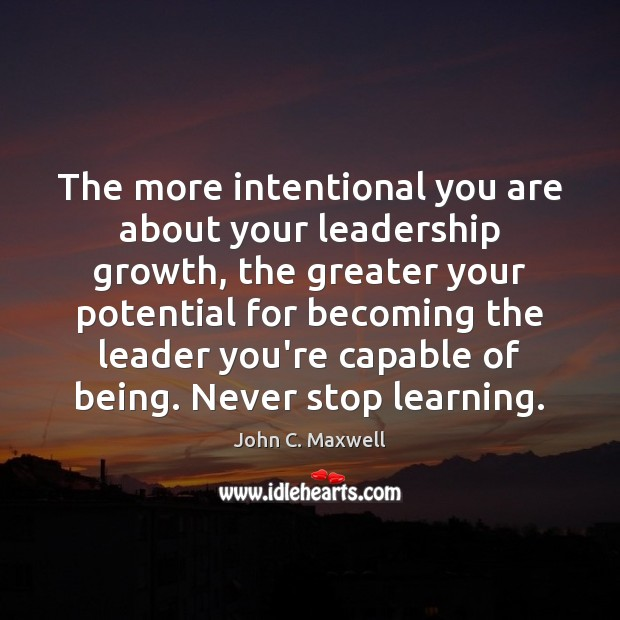 The more intentional you are about your leadership growth, the greater your Image