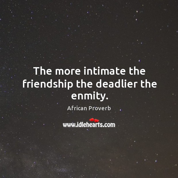 Image, The more intimate the friendship the deadlier the enmity.