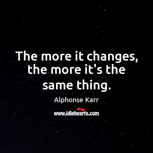 The more it changes, the more it's the same thing. Image