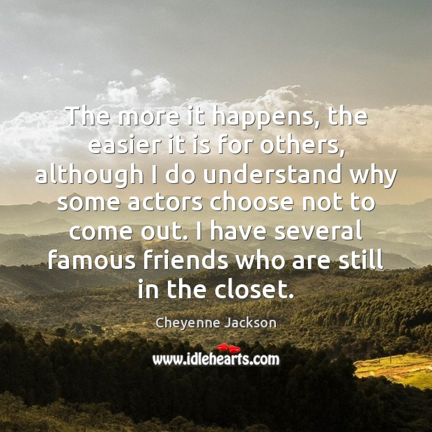 The more it happens, the easier it is for others, although I Cheyenne Jackson Picture Quote