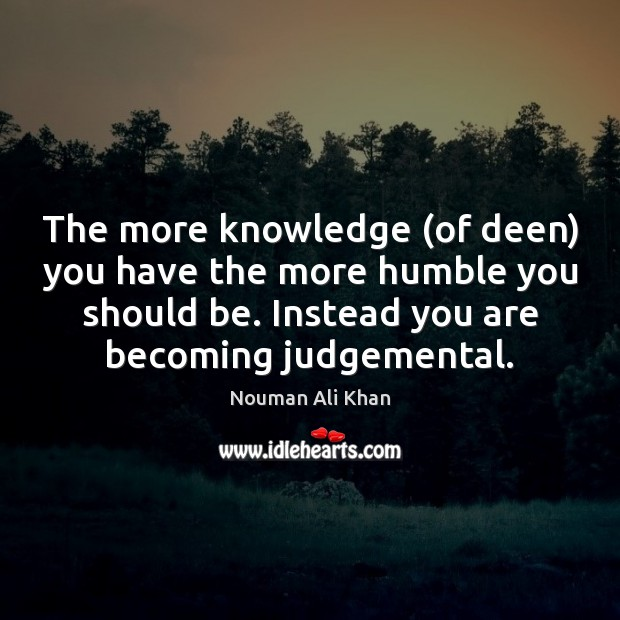 Image, The more knowledge (of deen) you have the more humble you should