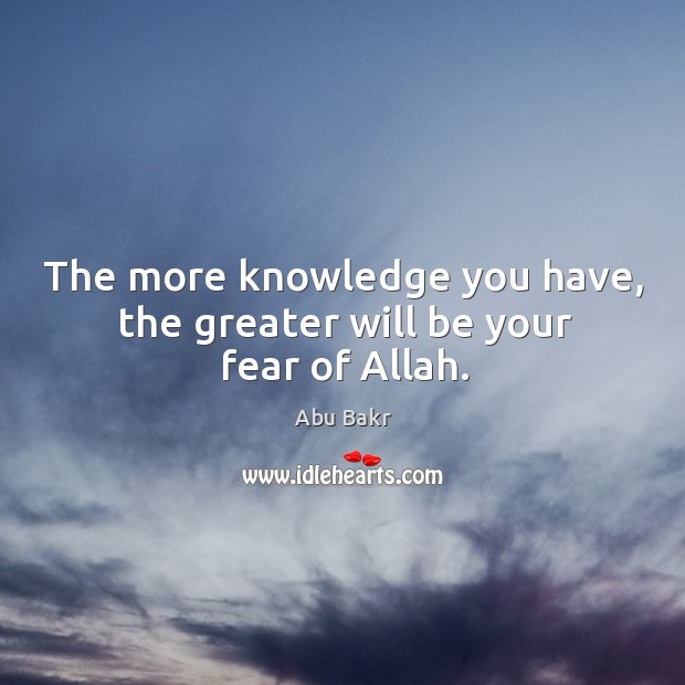 The more knowledge you have, the greater will be your fear of allah. Image