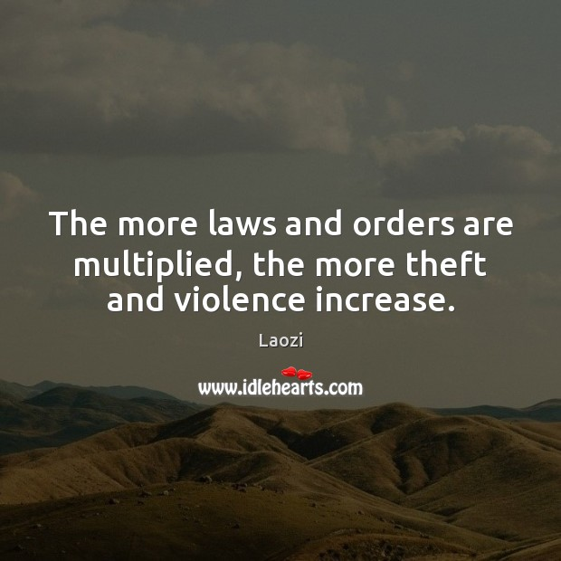 Image, The more laws and orders are multiplied, the more theft and violence increase.