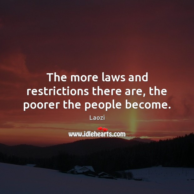 Image, The more laws and restrictions there are, the poorer the people become.