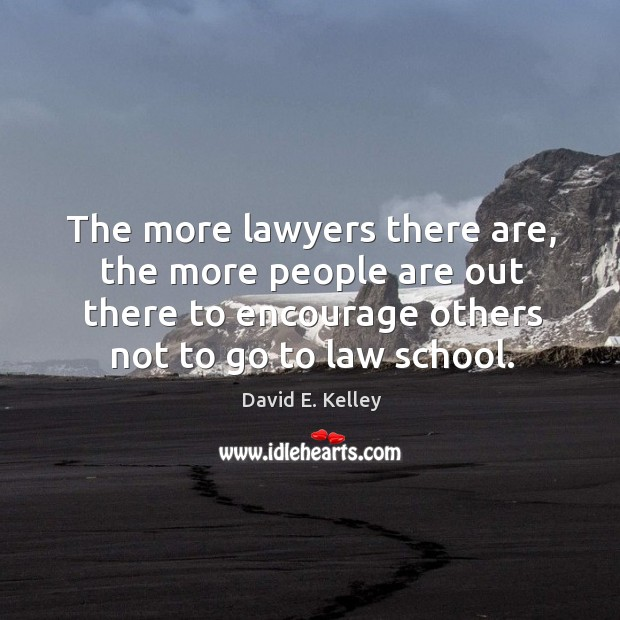 The more lawyers there are, the more people are out there to encourage others not to go to law school. Image