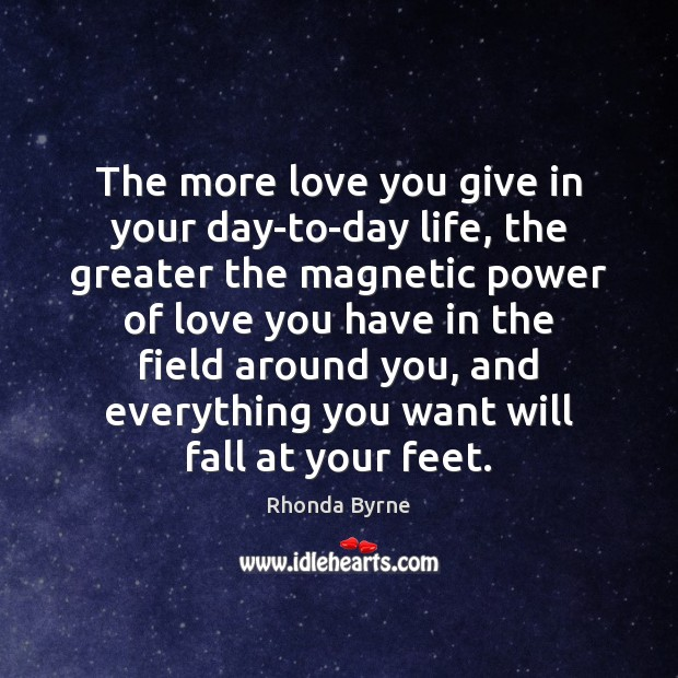 The more love you give in your day-to-day life, the greater the Image
