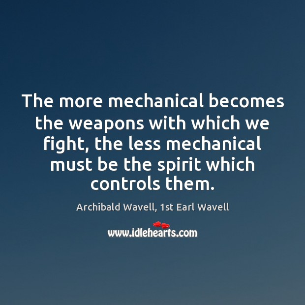 Image, The more mechanical becomes the weapons with which we fight, the less