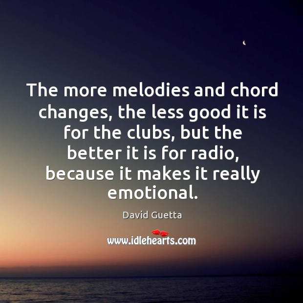 The more melodies and chord changes, the less good it is for the clubs David Guetta Picture Quote