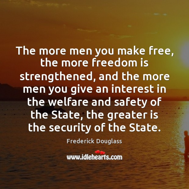 The more men you make free, the more freedom is strengthened, and Frederick Douglass Picture Quote
